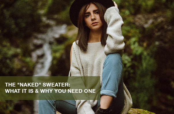 "The ""Naked"" Sweater: What It Is & Why You Need One"