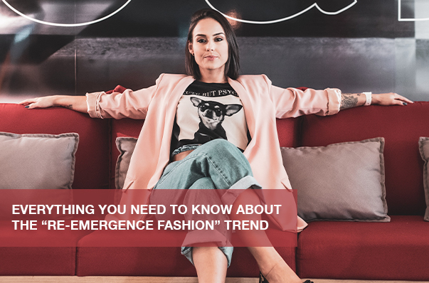 "Everything You Need to Know About the ""Re-Emergence Fashion"" Trend"