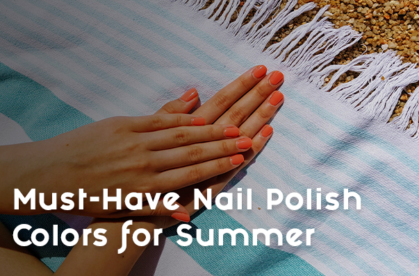 Must-Have Nail Polish Colors for Summer