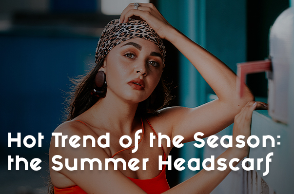 Hot Trend of the Season: the Summer Headscarf