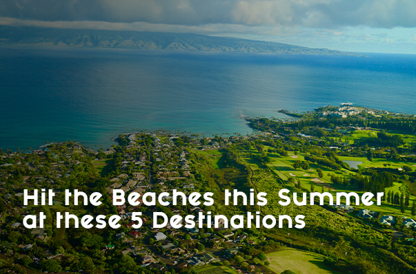 Hit the Beaches this Summer at these 5 Destinations