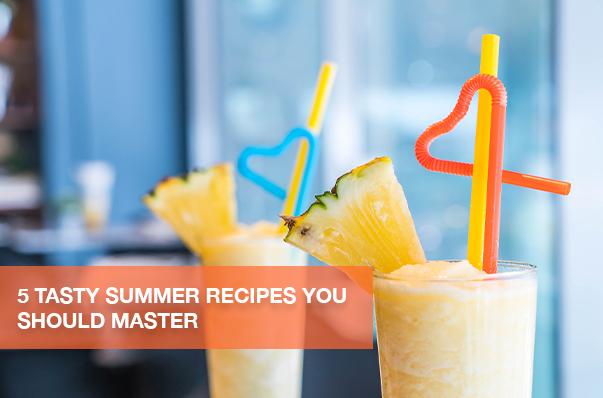 5 Tasty Summer Recipes You Should Master